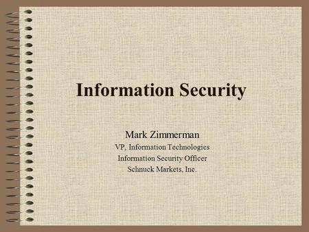 Information Security Mark Zimmerman VP, Information Technologies Information Security Officer Schnuck Markets, Inc.