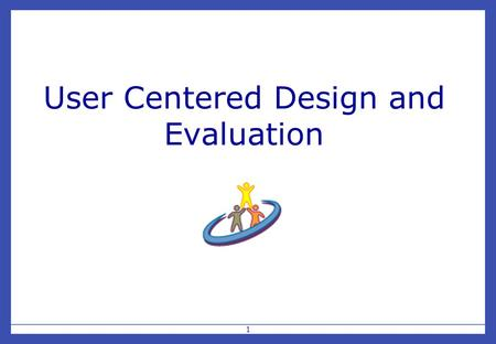 "1 User Centered Design and Evaluation. 2 Overview Why involve users at all? What is a user-centered approach? Evaluation strategies Examples from ""Snap-Together."
