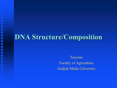 DNA Structure/Composition Taryono Faculty of Agriculture Gadjah Mada University.