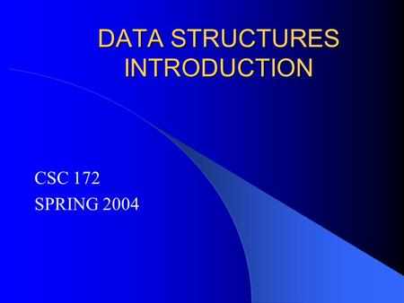DATA STRUCTURES INTRODUCTION CSC 172 SPRING 2004.