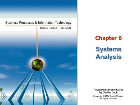 PowerPoint Presentation by Charlie Cook Copyright © 2004 South-Western. All rights reserved. Chapter 6 Systems Analysis.