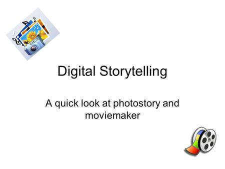 Digital Storytelling A quick look at photostory and moviemaker.