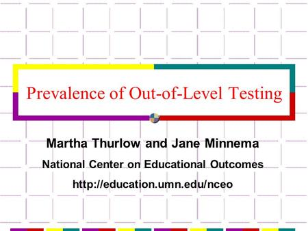Prevalence of Out-of-Level Testing Martha Thurlow and Jane Minnema National Center on Educational Outcomes