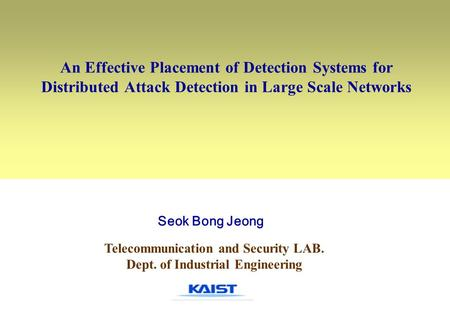 An Effective Placement of Detection Systems for Distributed Attack Detection in Large Scale Networks Telecommunication and Security LAB. Dept. of Industrial.