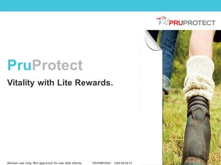 Adviser use only. Not approved for use with clients. PruProtect Vitality with Lite Rewards. PRUPM10800UBD 28.02.11.