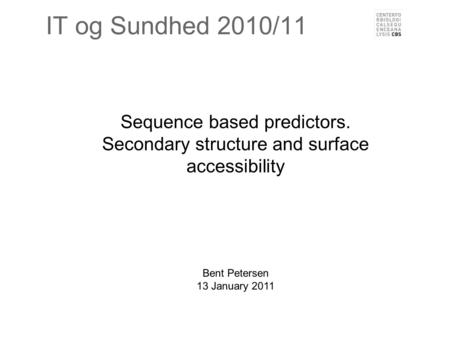 IT og Sundhed 2010/11 Sequence based predictors. Secondary structure and surface accessibility Bent Petersen 13 January 2011.