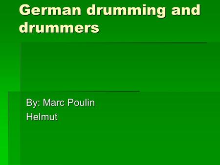 German drumming and drummers By: Marc Poulin Helmut.