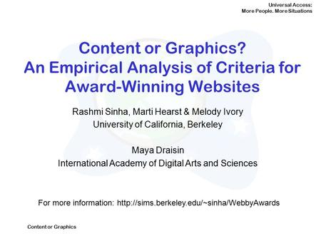 Universal Access: More People. More Situations Content or Graphics Content or Graphics? An Empirical Analysis of Criteria for Award-Winning Websites Rashmi.