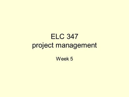 ELC 347 project management Week 5. Agenda Assignment 2 re-graded –Missing case 2.3 found and graded Assignment 3 Graded –Could have used more effort –case.