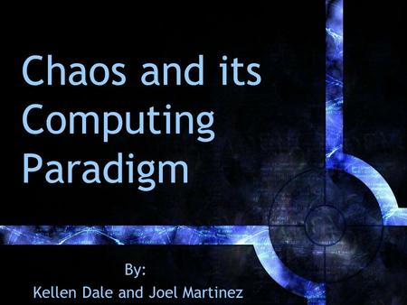 Chaos and its Computing Paradigm By: Kellen Dale and Joel Martinez.