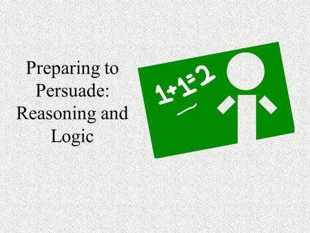 "Preparing to Persuade: Reasoning and Logic. Aristotle's ""Proofs"" ""logos"" to describe logical evidence ""ethos"" to describe speaker credibility ""pathos"""