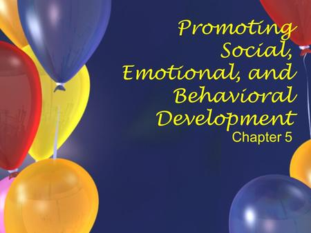 Promoting Social, Emotional, and Behavioral Development Chapter 5.