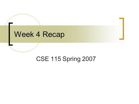 Week 4 Recap CSE 115 Spring 2007. Formal Parameter Lists Comma-separated list of formal parameters Formal parameters are listed giving the type of the.