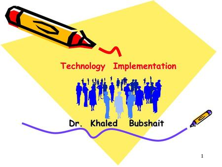 1 Technology Implementation Dr. Khaled Bubshait. 2 Dr. Khaled Ahmed Bubshait Khaled Bubshait is a Professor of project/operations Management at King Fahd.