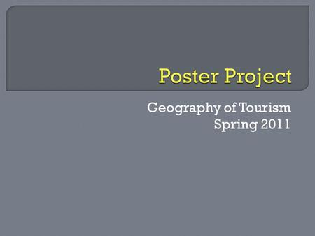 Geography of Tourism Spring 2011.  Posters have gained popularity since the 1970s. Why:  More posters can be seen than papers presented  Two-way interaction.
