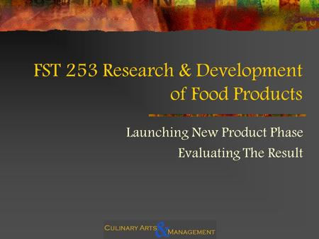 FST 253 Research & Development of Food Products Launching New Product Phase Evaluating The Result.