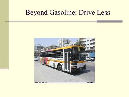 Beyond Gasoline: Drive Less. US Cars and Drivers US Population: 300 million Licensed drivers 190 million Cars and light trucks. 210 million.
