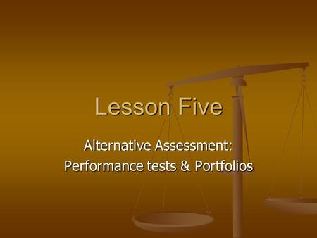 Lesson Five Alternative Assessment: Performance tests & Portfolios.