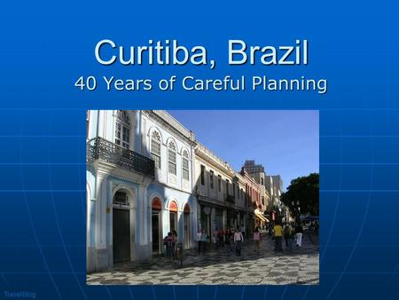Curitiba, Brazil 40 Years of Careful Planning TravelBlog.