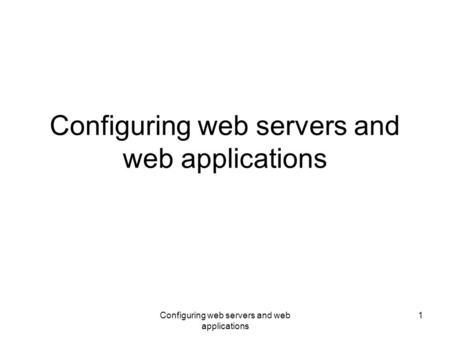 Configuring web servers and web applications 1. 2 Server configuration vs. application configuration A web server may run several web application Server.