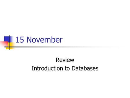 15 November Review Introduction to Databases. Take Home: Hand In.