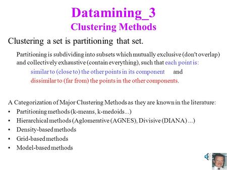 Datamining_3 Clustering Methods Clustering a set is partitioning that set. Partitioning is subdividing into subsets which mutually exclusive (don't overlap)