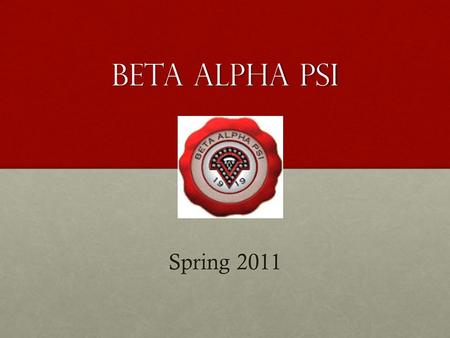 BETA ALPHA PSI Spring 2011. BAP mission The Gamma Psi Chapter of Beta Alpha Psi was chartered at UM-St. Louis in 1972. Membership in our chapter will.