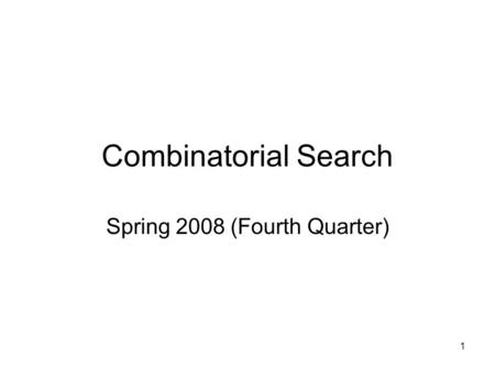 1 Combinatorial Search Spring 2008 (Fourth Quarter)