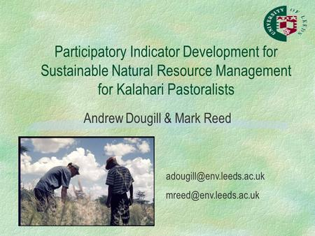 Participatory Indicator Development for Sustainable Natural Resource Management for Kalahari Pastoralists Andrew Dougill & Mark Reed