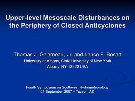 Upper-level Mesoscale Disturbances on the Periphery of Closed Anticyclones Thomas J. Galarneau, Jr. and Lance F. Bosart University at Albany, State University.