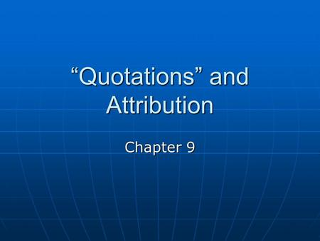 """Quotations"" and Attribution Chapter 9. ""Why Use Quotes?"" he asked. Because quotations add color and interest to news stories by allowing readers to hear."