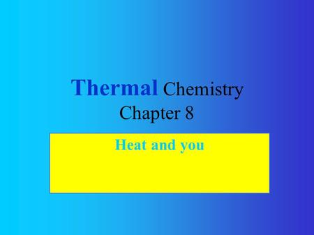 Thermal Chemistry Chapter 8 Heat and you. 11.1 The Flow of Energy Law of Conservation of Energy: energy can neither be created nor destroyed, but can.