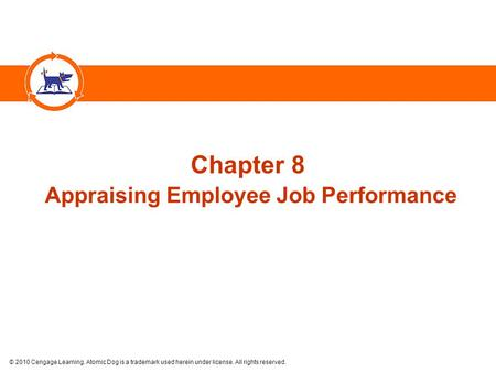 © 2010 Cengage Learning. Atomic Dog is a trademark used herein under license. All rights reserved. Chapter 8 Appraising Employee Job Performance.
