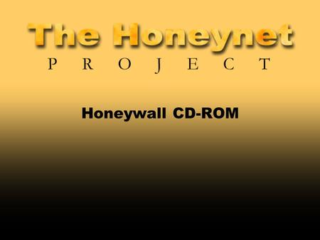 Honeywall CD-ROM. Developers and Speakers  Dave Dittrich University of Washington  Rob McMillen USMC  Jeff Nathan Sygate  William Salusky AOL.