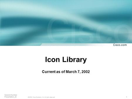 1 © 2002, Cisco Systems, Inc. All rights reserved. Session Number Presentation_ID Icon Library Current as of March 7, 2002.