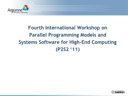 Fourth International Workshop on Parallel Programming Models and Systems Software for High-End Computing (P2S2 '11)