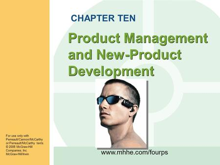 Www.mhhe.com/fourps Product Management and New-Product Development CHAPTER TEN For use only with Perreault/Cannon/McCarthy or Perreault/McCarthy texts.