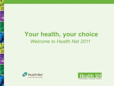 1 Welcome to Health Net 2011 Your health, your choice.