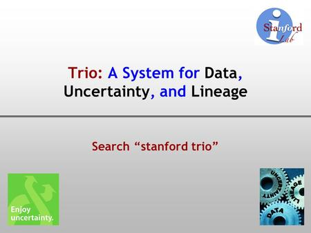 "Trio: A System for Data, Uncertainty, and Lineage Search ""stanford trio"""