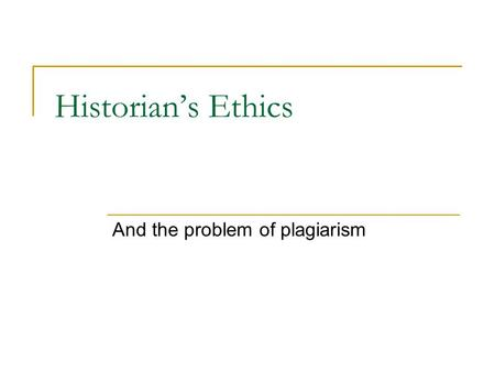Historian's Ethics And the problem of plagiarism.