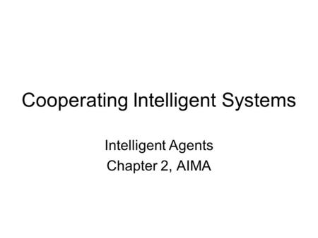 Cooperating Intelligent Systems Intelligent Agents Chapter 2, AIMA.