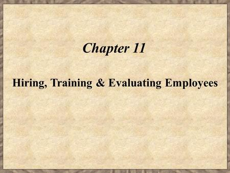 Chapter 11 Hiring, Training & Evaluating Employees.