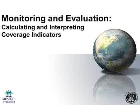 Learning Objectives By the end of the session, participants will be able to: Identify sources of data for calculating coverage indicators Estimate denominators.