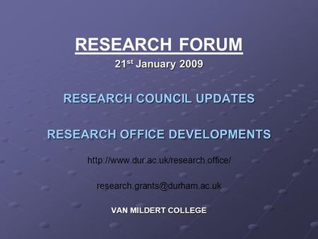 RESEARCH FORUM 21 st January 2009 RESEARCH COUNCIL UPDATES RESEARCH OFFICE DEVELOPMENTS
