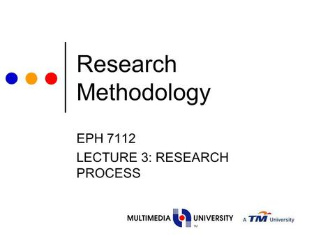 Research Methodology EPH 7112 LECTURE 3: RESEARCH PROCESS.