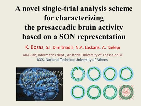 A novel single-trial analysis scheme for characterizing the presaccadic brain activity based on a SON representation K. Bozas, S.I. Dimitriadis, N.A. Laskaris,