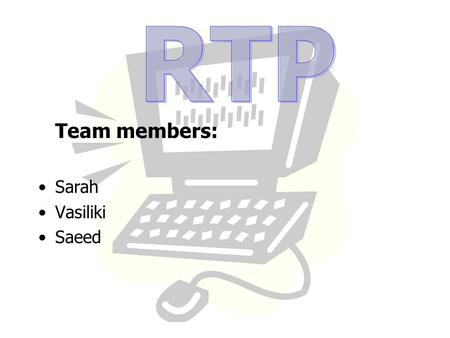 Team members: Sarah Vasiliki Saeed. Real-time Transport Protocol Provides transmission of Real Time data Streaming Multimedia Applications.