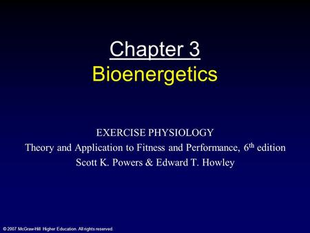 © 2007 McGraw-Hill Higher Education. All rights reserved. Chapter 3 Bioenergetics EXERCISE PHYSIOLOGY Theory and Application to Fitness and Performance,