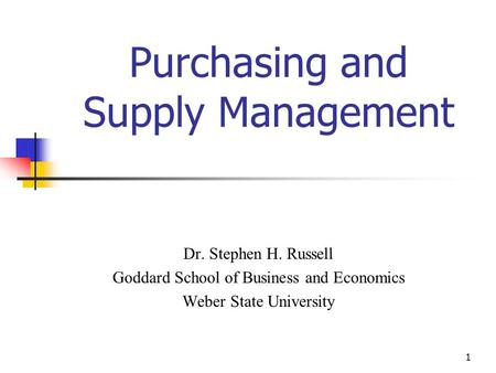 Chapter 41 Purchasing and Supply Management Dr. Stephen H. Russell Goddard School of Business and Economics Weber State University.