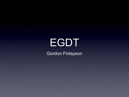 EGDT Gordon Finlayson. Case 45 year old male AML Febrile, tachycardic, tachypneic, hypotensive Diarrhea last 24 hours.